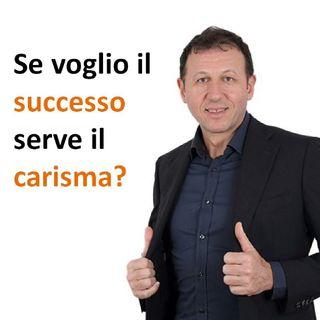 Se voglio il successo, serve il carisma?