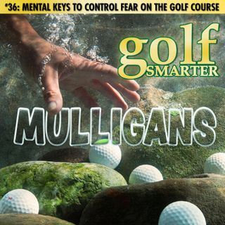 Mental Keys to Control Fear and/or Anxiety on the Golf Course