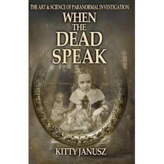When the Dead Speak ~ An Interview with Paranormal Investigator Kitty Janusz