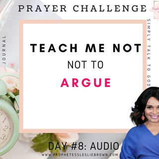 Day #8: Teach Me Not to Argue