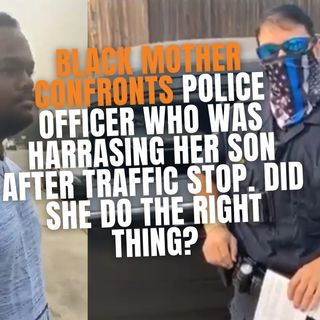 9.15 | Black Mother Defends Son During Traffic Stop: Was She Right?
