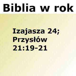 200 - Izajasza 24, Przysłów 21:19-21