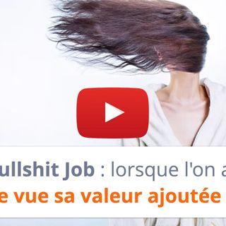 #137 - Bullshit Job : lorsque l'on a perdu de vue sa valeur ajoutée !