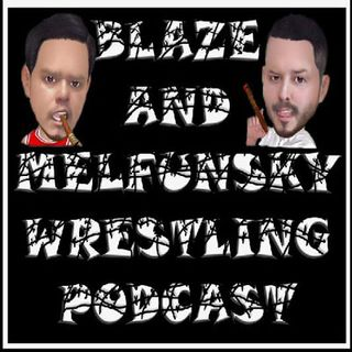 Blaze and Melfunsky Wrestling Podcast #8