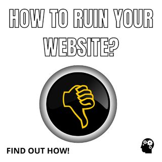How to completely ruin your website?