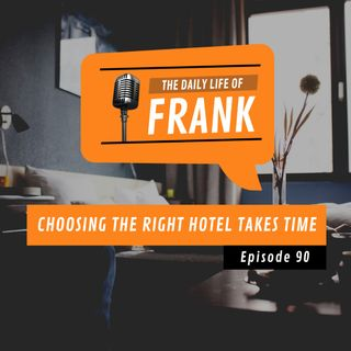 Episode 90 - Choosing the Right Hotel Takes Time