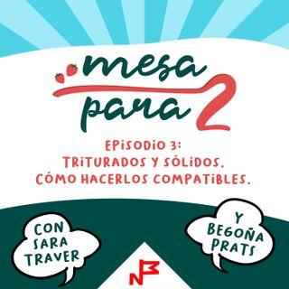 Episodio 3. Triturados y sólidos. Cómo hacerlos compatibles #mesapara2