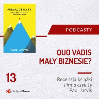 13 Quo Vadis mały biznesie - Recenzja książki Firma, czyli Ty | Autor Paul Jarvis