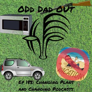 Changing Plans and Changing Podcasts: ODO 186
