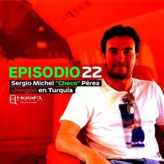 EP 22 - Sergio 'Michel' Checo Pérez, chingón en Turquía.