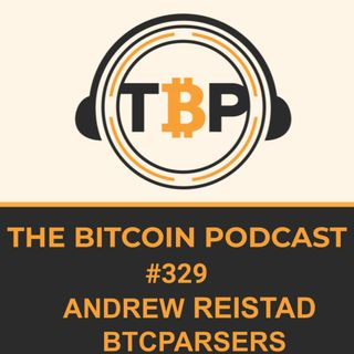 The Bitcoin Podcast #329- Andrew Reistad BTCParser