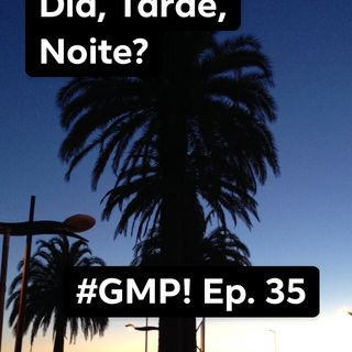 """Dia, Tarde, Noite"" - The 'Good Morning Portugal! Podcast- Episode 36"