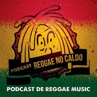 Reggae no Caldo - 001 (Wailing Souls, Burning Spears, Culture, Fya INC e outros)