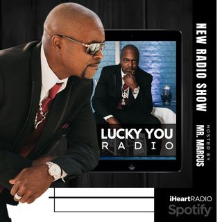 LUCKY YOU RADIO, HOSTED BY MR. MARCUS