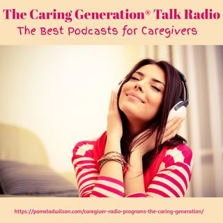 The Best Podcasts for Caregivers: The Caring Generation®