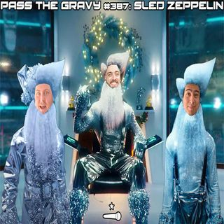 Pass The Gravy #387: Sled Zeppelin