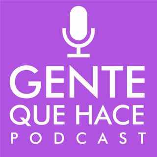 Gente Que Hace Podcast