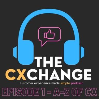 thecxchange episode 1 - A-Z of CX
