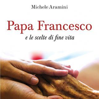 """Michele Aramini """"Papa Francesco e le scelte di fine vita"""""""