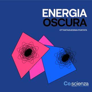 Energia Oscura (Ottantaduesima Puntata)