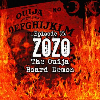 Episode 55: Zozo The Ouija Board Demon
