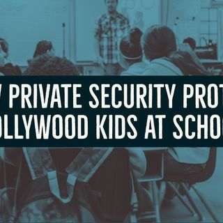 How Private Security Protect Hollywood Kids at School