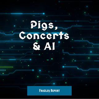 Pigs, Concerts & AI