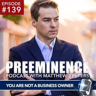 139 - You Are NOT a Business Owner
