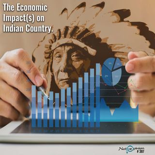 Episode 307 The Economic Impact(s) on Indian Country.""