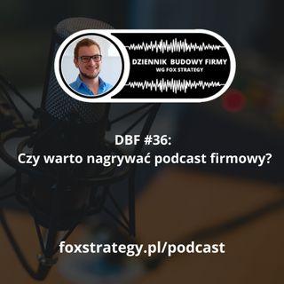 DBF #36: Czy warto nagrywać podcast firmowy? [BIZNES] [MARKETING]