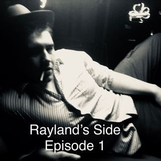 Rayland's Side Episode 1
