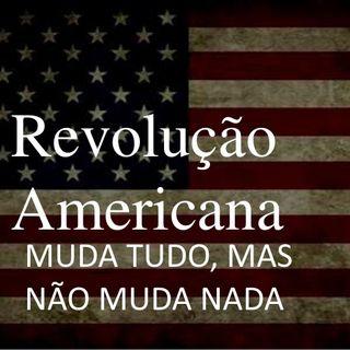A Revolução americana, muda tudo, mas não muda nada