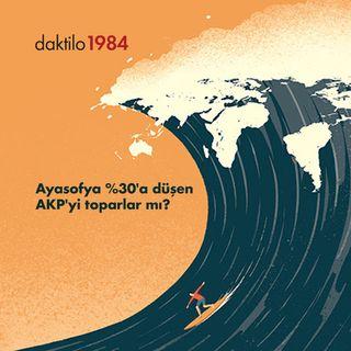 Ayasofya %30'a düşen AKP'yi toparlar mı? | İlkan Dalkuç & Nezih Onur Kuru | Nabız #9