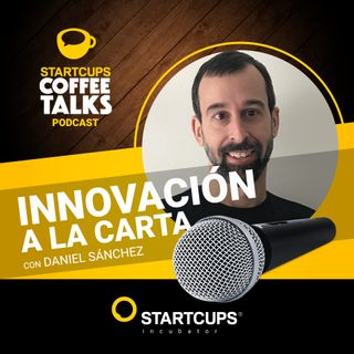Innovacion a la carta | COFFEE TALKS con Daniel Sanchez