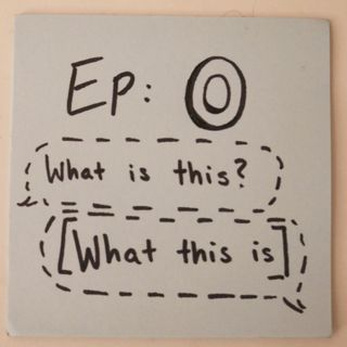 Ep 0: What This Is