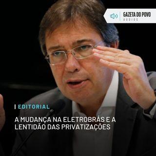 Editorial: A mudança na Eletrobrás e a lentidão das privatizações