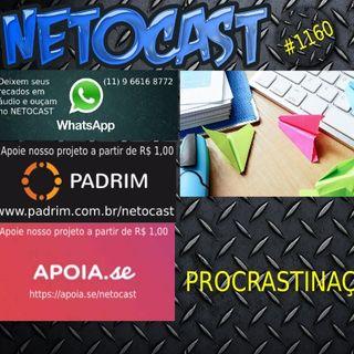 NETOCAST 1160 DE 11/06/2019 - Procrastinação não é preguiça