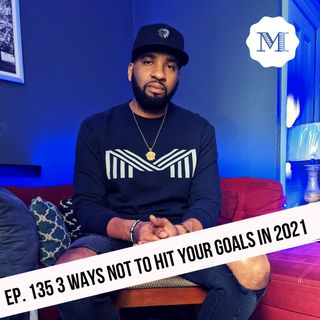 Ep. 135 Three ways not to hit your goals in 2021