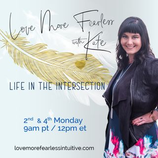 Love More Fearless Radio with Kate: Life in the Intersection