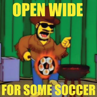 Open Wide For Some Soccer: Episode 78