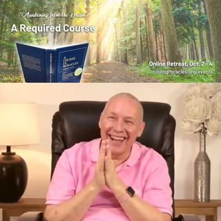 """A Required Course"" Online Weekend Retreat:  Miracles Are Involuntary with David Hoffmeister"
