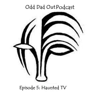 ODO Episode 5: Haunted TV