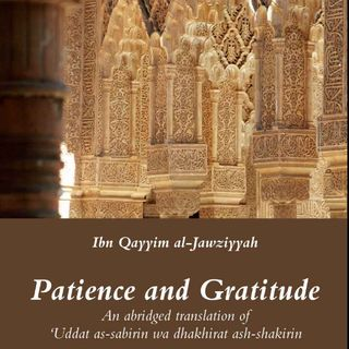 05 Patience & Gratitude by Ibnu Qayyim (Chapters 3 & 4)