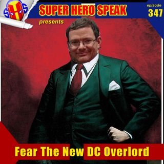#347: Fear The New DC Overlord
