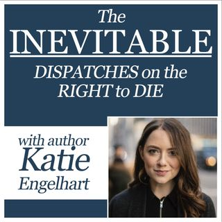 The Inevitable: Dispatches on the Right to Die (with author Katie Engelhart)