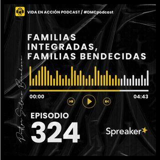 EP. 324 | Familias integradas, familias bendecidas | #DMCpodcast
