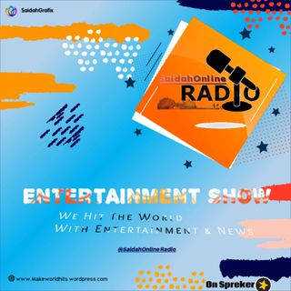 Entertainment show only on SaidahOnline Radio