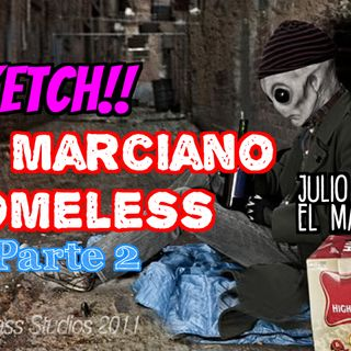 Sketch: El Marciano homeless. PARTE 2