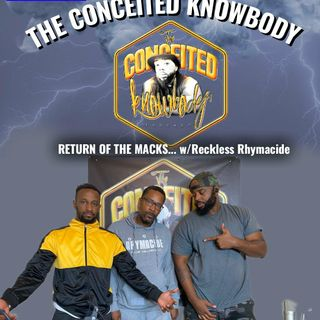 The Conceited Knowbody EP 143 Return of the Macks...With Reckless Rhymacide