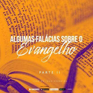 Algumas Falácias sobre o Evangelho parte 2  I  Pr. Max Ferreira  I  22.08.2021